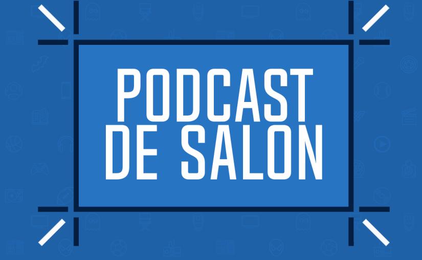 Podcast De Salon: Une nouvelle ère quidébute